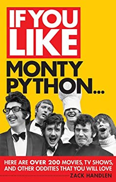 If You Like Monty Python...: Here Are Over 200 Movies, TV Shows, and Other Oddities That You Will Love 9780879103934