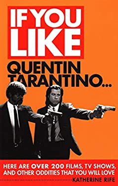 If You Like Quentin Tarantino...: Here Are Over 200 Films, TV Shows, and Other Oddities That You Will Love 9780879103996