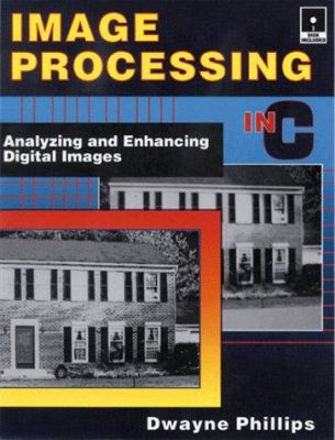 Image Processing in C: Analyzing and Enhancing Digital Images [With *] 9780879304430