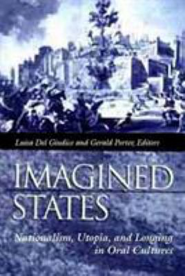 Imagined States: Nationalism, Utopia, and Longing in Oral Cultures 9780874214123