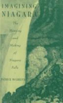 Imagining Niagara: The Meaning and Making of Niagara Falls 9780870239168