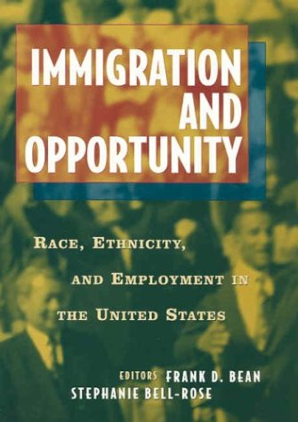 Immigration and Opportunity: Race, Ethnicity, and Employment in the United States 9780871541239