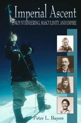 Imperial Ascent: Mountaineering, Masculinity, and Empire 9780870817168