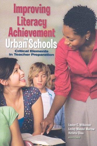 Improving Literacy Achievement in Urban Schools: Critical Elements in Teacher Preparation 9780872074590
