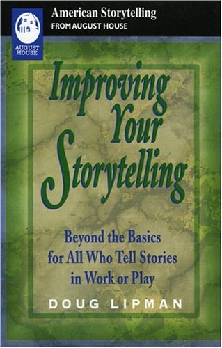 Improving Your Storytelling: Beyond the Basics for All Who Tell Stories in Work or Play 9780874835304