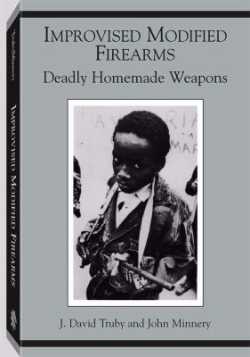 Improvised Modified Firearms: Deadly Homemade Weapons 9780873646611