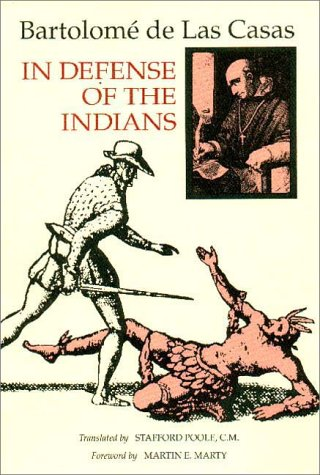 In Defense of the Indians: The Defense of the Most Reverend Lord, Don Fray Bartolome de Las Casas, of the Order of Preachers, Late Bishop of Chia 9780875805566
