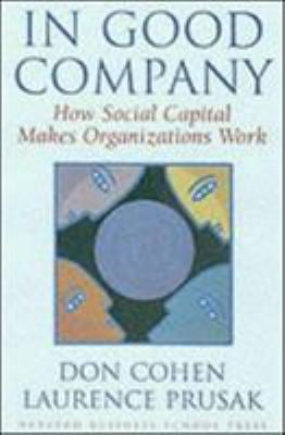 In Good Company: How Social Capital Makes Organizations Work 9780875849133