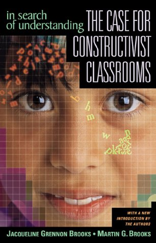 In Search of Understanding: The Case for Constructivist Classrooms 9780871203588