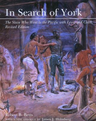 In Search of York: The Slave Who Went to the Pacific with Lewis and Clark 9780870816185