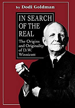 In Search of the Real: The Origins and Originality of D.W. Winnicott 9780876680063