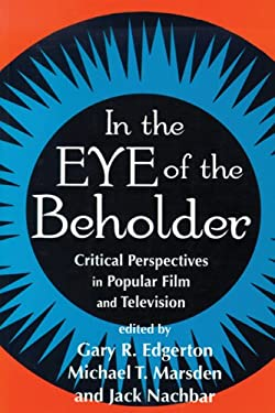 In the Eye of the Beholder: Critical Perspective in Popular Film & Television 9780879727536