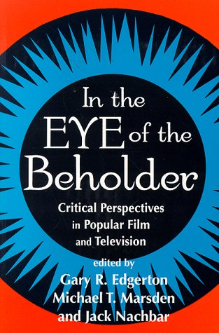 In the Eye of the Beholder: Critical Perspective in Popular Film & Television 9780879727543