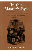 In the Master's Eye: Representations of Women, Blacks, and Poor Whites in Antebellum Southern Literature 9780870239687