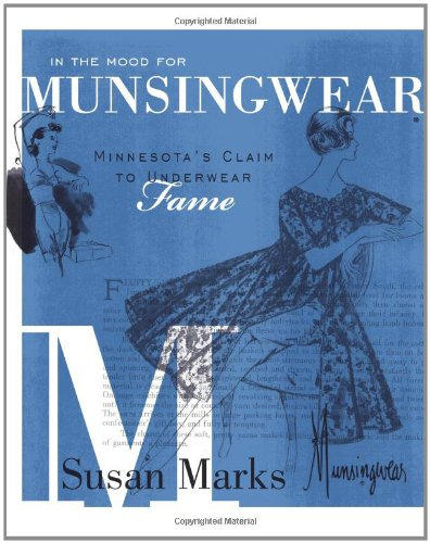 In the Mood for Munsingwear: Minnesota's Claim to Underwear Fame 9780873518222