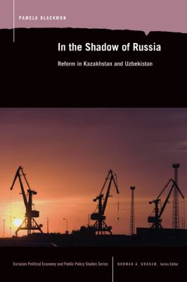 In the Shadow of Russia: Reform in Kazakhstan and Uzbekistan 9780870139864