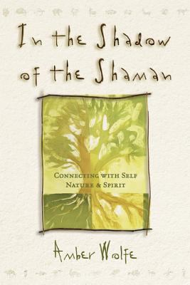 In the Shadow of the Shaman: Connecting with Self, Nature, and Spirit 9780875428888