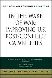 In the Wake of War: Improving U.S. Post-Conflict Capabilities: Report of an Independent Task Force