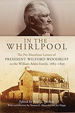 In the Whirlpool: The Pre-Manifesto Letters to President Wilford Woodruff to the William Atkin Family, 1885-1890 9780870623905