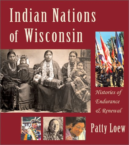 Indian Nations of Wisconsin: Histories of Endurance and Renewal 9780870203329