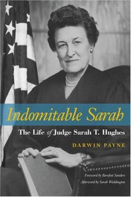 Indomitable Sarah: The Life of Judge Sarah T. Hughes 9780870744877