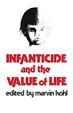 Infanticide and the Value of Life 9780879751005