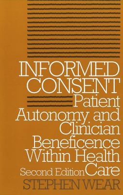 Informed Consent: Patient Autonomy and Clinician Beneficence Within Health Care 9780878407064