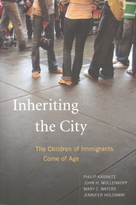 Inheriting the City: The Children of Immigrants Come of Age 9780871544780