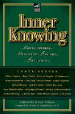 Inner Knowing: Consciousness, Creativity, Insight, and Intuition 9780874779363