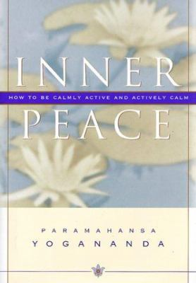 Inner Peace: How to Be Calmly Active and Actively Calm 9780876120101