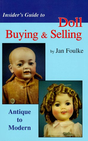 Insider's Guide to Doll Buying & Selling: Antique to Modern 9780875884424