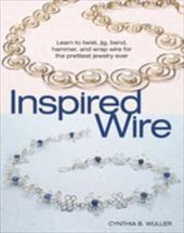 Inspired Wire: Learn to Twist, Jig, Bend, Hammer, and Wrap Wire for the Prettiest Jewelry Ever 3832249