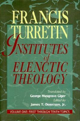 Institutes of Elenctic Theology Vol. 1