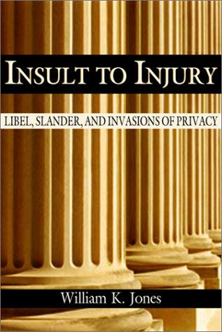 Insult to Injury: Libel, Slander and Invasions of Privacy 9780870817427