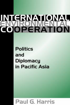 International Environment Cooperation: Politics and Diplomacy in Pacific Asia 9780870816789
