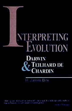 Interpreting Evolution: Darwin & Teilhard de Chardin 9780879756369