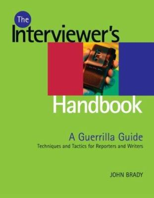 Interviewer's Handbook: A Guerrilla Guide: Techniques & Tactics for Reporters and Writers 9780871162052