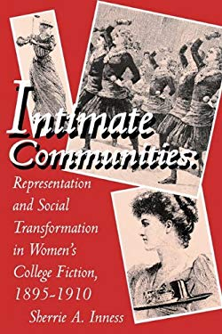 Intimate Communities: Representation and Social Transformation in Women's College Fiction, 1895-1910 9780879726843