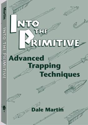Into the Primitive: Advanced Trapping Techniques 9780873645300
