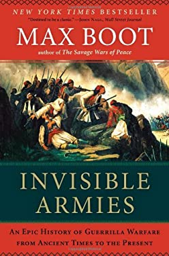 Invisible Armies: An Epic History of Guerrilla Warfare from Ancient Times to the Present 9780871404244