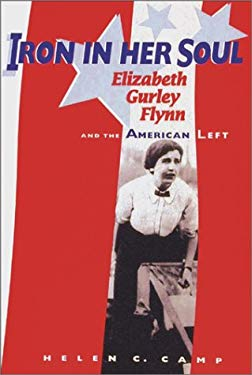 Iron in Her Soul: Elizabeth Gurley Flynn and the American Left 9780874221053