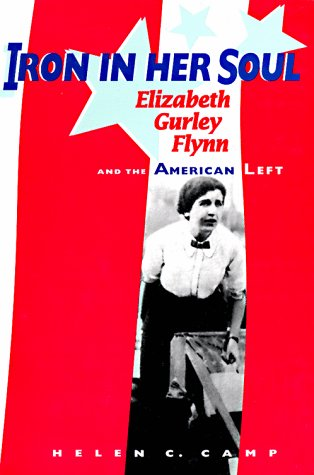 Iron in Her Soul: Elizabeth Gurley Flynn and the American Left 9780874221060