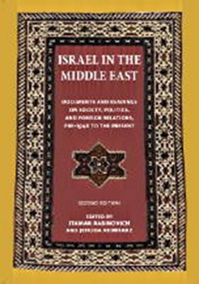 Israel in the Middle East: Documents and Readings on Society, Politics, and Foreign Relations, Pre-1948 to the Present 9780874519624
