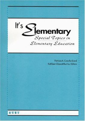 It's Elementary!: Special Topics in Elementary Education / Patricia A. Crawford and Kathleen Glascott Burriss, Editors 9780871731579