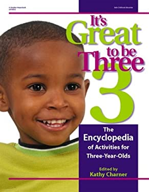 It's Great to Be Three: The Encyclopedia of Activities for Three-Year-Olds 9780876592267