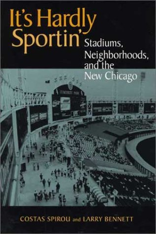 It's Hardly Sportin': Stadiums, Neighborhoods, and the New Chicago 9780875803050