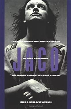 Jaco: The Extraordinary and Tragic Life of Jaco Pastorius 9780879304263