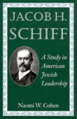 Jacob H. Schiff: A Study in American Jewish Leadership 9780874519488