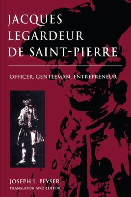 Jacques Legardeur de Saint-Pierre: Officer, Gentleman, Entrepeneur 9780870134180