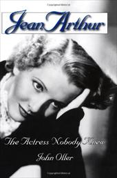 Jean Arthur: The Actress Nobody Knew 3918160